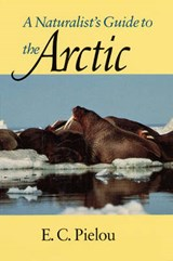 A Naturalist's Guide to the Arctic | E. C. Pielou |