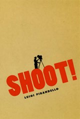Pirandello, L: Shoot! - The Notebooks of Serafino Gubbio, Ci | Luigi Pirandello |