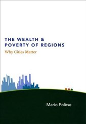 The Wealth and Poverty of Regions - Why Cities Matter