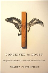 Conceived in Doubt - Religion and Politics in the New American Nation | Amanda Porterfield |