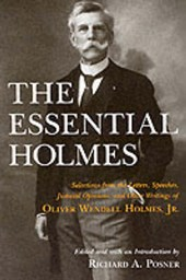 The Essential Holmes - Selections from the Letters, Speeches, Judicial Opinions, & Other Writings of Oliver Wendell Holmes Jr (Paper)