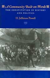 Constitution in History and Politics - A Community  Built on Words | H Jefferson Powell |