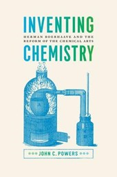 Inventing Chemistry - Herman Boerhaave and the Reform of the Chemical Arts