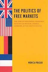 The Politics of Free Markets - The Rise of Neoliberal Economic Policies in Britain, France Germany and the United States | Monica Prasad |