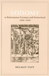 Sodomy in Reformation Germany & Switzerland, 1400- | Helmut Puff |