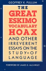 The Great Eskimo Vocabulary Hoax & Other Irreverent Essays on the Study of Language | Pullum |