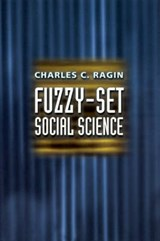 Fuzzy-Set Social Science | Charles Ragin |