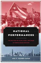 National Performances - The Politics of Class, Race and Space in Puerto Rican Chicago