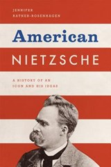 American Nietzsche - A History of an Icon and His Ideas | Jennifer Ratner |