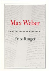 Max Weber - An Intellectual Biography | Fritz Ringer |
