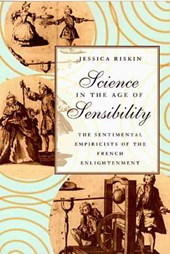 Science in the Age of Sensibility - The Sentimental Empiricists of the French Enlightenment | Jessica Riskin |