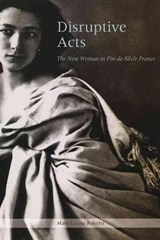 Disruptive Acts - The New Woman in Fin-de-Siecle France | Mary Louise Roberts |