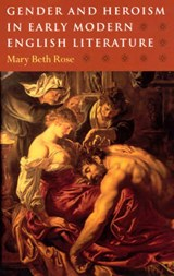 Gender & Heroism in Early Modern English Literature | Mary Beth Rose |