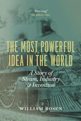 The Most Powerful Idea in the World | William Rosen |