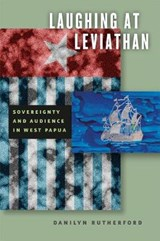 Laughing at Leviathan - Sovereignty and Audience in West Papua | Danilyn Rutherford |