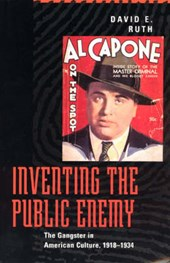 Ruth, D: Inventing the Public Enemy - The Gangster in Americ