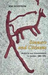 Sinners and Citizens - Bestiality and Homosexuality in Sweden, 1880-1950 | Jens Rydstrom |