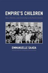 Empire's Children - Race, Filiation and Citizenship in the French Colonies | Emmanuelle Saada |