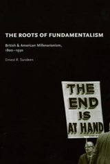 The Roots of Fundamentalism - British and American Millenarianism 1800-1930 | Er Sandeen |