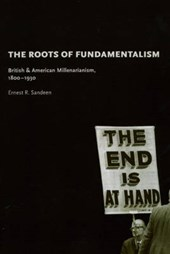 The Roots of Fundamentalism - British and American Millenarianism 1800-1930