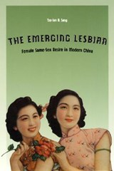 The Emerging Lesbian - Female Same-Sex Desire in Modern China | Tze-lan D Sang |