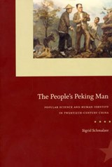 The People's Peking Man - Popular Science and Human Identity in Twentieth-Century China | S Schmalzer |