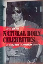 Natural Born Celebrities - Serial Killers in American Culture