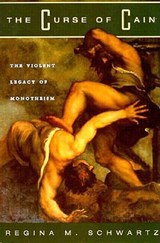 The Curse of Cain - The Violent Legacy of Monotheism | Regina M Schwartz |