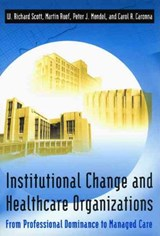 Institutional Change & Healthcare Organizations - From Professional Dominance to Managed Care | W Richard Scott |
