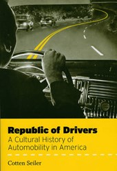 Republic of Drivers - A Cultural History of Automobility in America