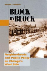 Block by Block - Neighborhoods and Public Policy on Chicago's West Side | Amanda I Seligman |