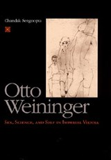 Otto Weininger - Sex, Science & Self in Imperial Vienna | Chandak Sengoopta |