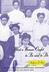 What a Woman Ought to be & to do - Black Professional Women Workers During the Jim Crow Era