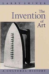 Invention of Art - A Cultural History | Larry Shiner |