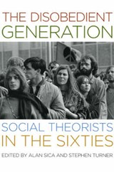 The Disobedient Generation - Social Theorists in the Sixties | SICA,  Alan |