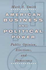 Smith, M: American Business & Political Power - Public Opini | Mark Smith |
