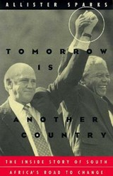 Tomorrow is Another Country - The Inside Story of South Africa's Road to Change | Allister Haddon Sparks |