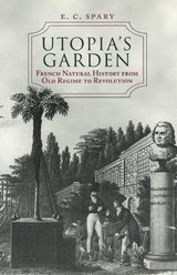 Utopia's Garden - French Natural History from Old Regime to Revolution | E.c Spary |