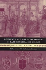 Convents & the Body Politic in Late Remaissance Venice (Paper) | Jutta Gisela Sperling |