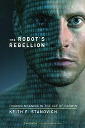 The Robot's Rebellion - Finding Meaning in the Age  of Darwin
