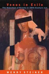 Venus in Exile - The Refection of Beauty in Twentieth-Century Art | Wendy Steiner |