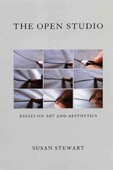 The Open Studio - Essays on Art and Aesthetics | Susan Stewart |