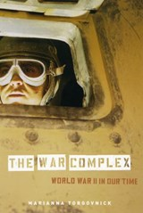 The War Complex - World War II in Our Time | Marianna Torgovnick |