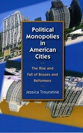Political Monopolies in American Cities - The Rise and Fall of Bosses and Reformers