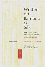 Written on Bamboo and Silk - The Beginnings of Chinese Books and Inscriptions | Tsuen-hsuin Tsien |