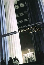 Historians in Public - The Practice of American History, 1890-1970
