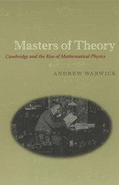 Masters of Theory - Cambridge & the Rise of Mathematical Physics