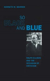 So Black and Blue - Ralph Ellison and the Occasion  of Criticism | Kenneth W. Warren |