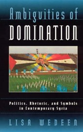 Ambiguities of Domination-Politics, Rhetoric, and Symbols in Contemporary Syria