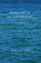 Navigators of the Contemporary - Why Ethnography Matters